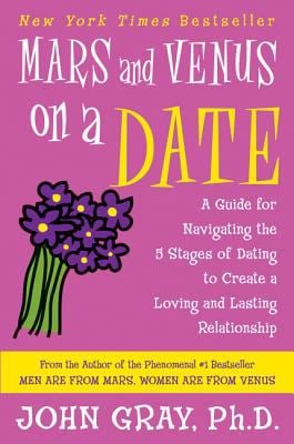 Mars and Venus on a Date: A Guide for Navigating the 5 Stages of Dating to Create a Loving and Lasting Relationship 9780060932213