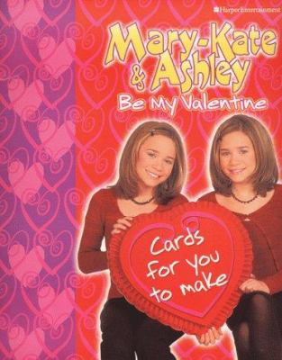 Mary-Kate & Ashley Be My Valentine: Cards for You to Make