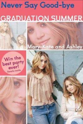 Mary-Kate & Ashley Graduation Summer #2: Never Say Good-Bye: (Never Say Good-Bye)