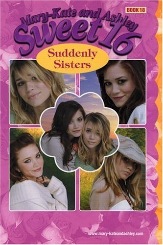 Mary-Kate & Ashley Sweet 16 #18: Suddenly Sisters