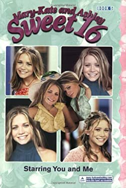 Mary-Kate & Ashley Sweet 16 #5: Starring You and Me: Starring You and Me