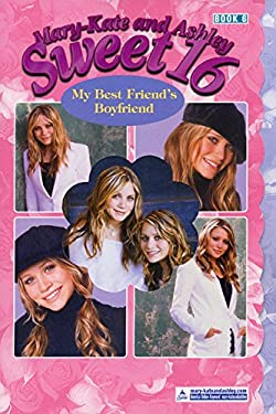 Mary-Kate & Ashley Sweet 16 #6: My Best Friend's Boyfriend: (My Best Friend's Boyfriend)