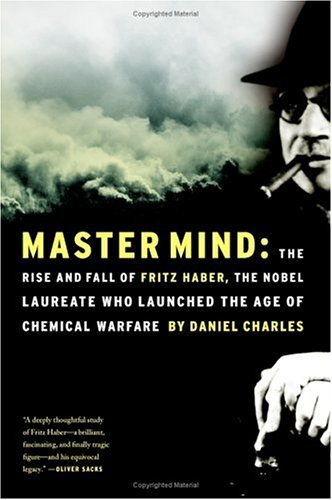 Master Mind: The Rise and Fall of Fritz Haber, the Nobel Laureate Who Launched the Age of Chemical Warfare