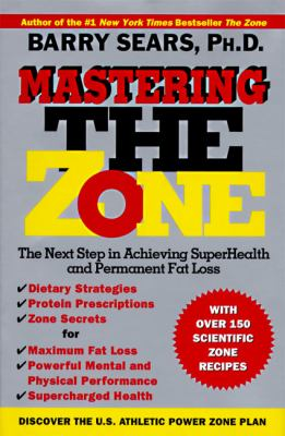 Mastering the Zone: The Next Step in Achieving Superhealth and Permanent Fat Loss 9780060391904