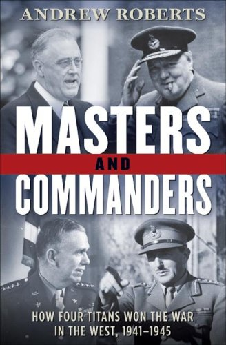 Masters and Commanders: How Four Titans Won the War in the West, 1941-1945 9780061228575