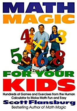 Math Magic for Your Kids: Hundreds of Games and Exercises from the Human Calculator to Make Math Fun and Easy 9780060977313