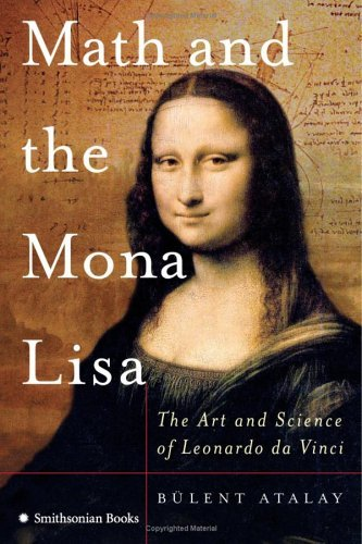 Math and the Mona Lisa: The Art and Science of Leonardo Da Vinci 9780060851194