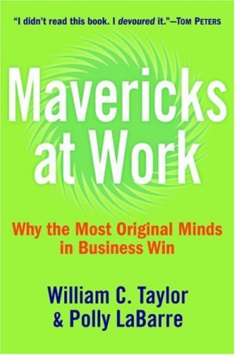 Mavericks at Work: Why the Most Original Minds in Business Win 9780060779610