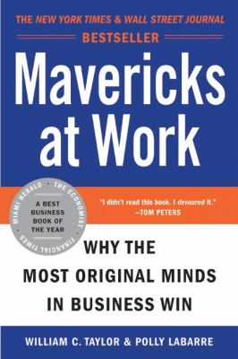 Mavericks at Work: Why the Most Original Minds in Business Win 9780060779627