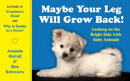 Maybe Your Leg Will Grow Back!: Looking on the Bright Side with Baby Animals 9780062065070