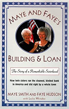 Maye and Faye's Building and Loan: How Twin Sisters Made a Fortune Running the Cleanest, Kindest Savings and Loan in America