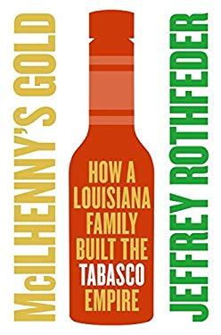 McIlhenny's Gold: How a Louisiana Family Built the Tabasco Empire