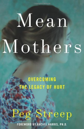 Mean Mothers: Overcoming the Legacy of Hurt 9780061651366