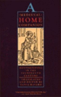 Medieval Home Companion: Housekeeping in the Fourteenth Century