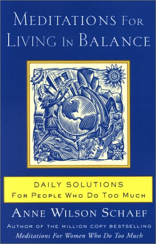 Meditations for Living in Balance: Daily Solutions for People Who Do Too Much 9780062516435