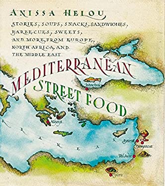 Mediterranean Street Food: Stories, Soups, Snacks, Sandwiches, Barbecues, Sweets, and More, from Europe, North Africa, and the Middle East 9780060195960
