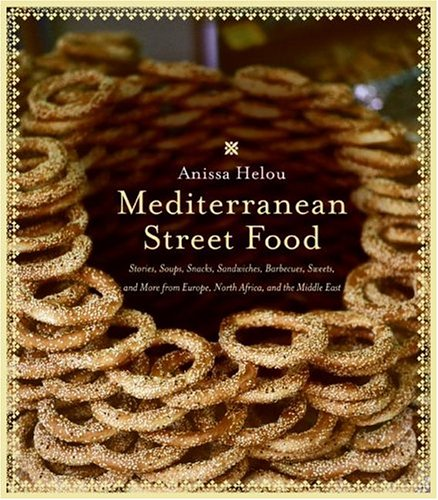 Mediterranean Street Food: Stories, Soups, Snacks, Sandwiches, Barbecues, Sweets, and More from Europe, North Africa, and the Middle East 9780060891510