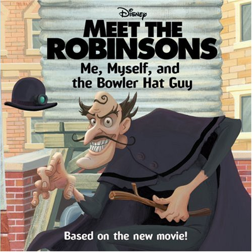 Meet the Robinsons: Me, Myself, and the Bowler Hat Guy
