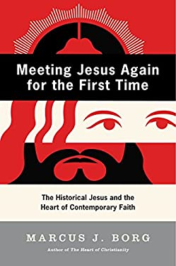 Meeting Jesus Again for the First Time: The Historical Jesus and the Heart of Contemporary Faith 9780060609177