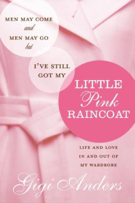 Men May Come and Men May Go, But I've Still Got My Little Pink Raincoat
