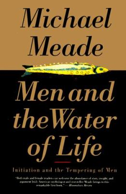 Men and the Water of Life: Initiation and the Tempering of Men
