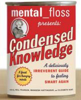 Mental Floss Presents Condensed Knowledge: A Deliciously Irreverent Guide to Feeling Smart Again 9780060568061