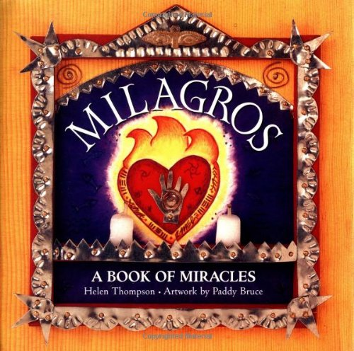 Milagros: A Book of Miracles - Thompson, Helen / Bruce, Paddy