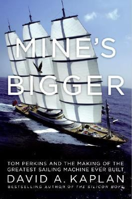 Mine's Bigger: Tom Perkins and the Making of the Greatest Sailing Machine Ever Built