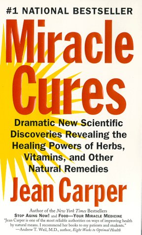 Miracle Cures: Dramatic New Scientific Discoveries Revealing the Healing Powers of Herbs, Vitamins, and Other Natural Remedies 9780060984366