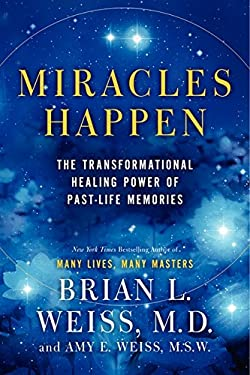 Miracles Happen: The Transformational Healing Power of Past-Life Memories 9780062201225