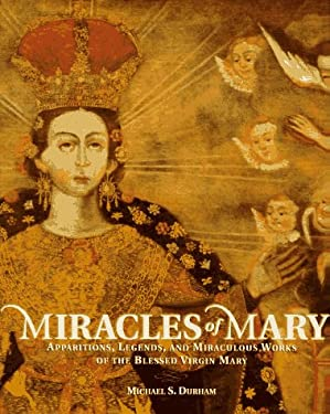 Miracles of Mary: Legends, Apparitions, and Miraculous Works of the Blessed Virgin Mary