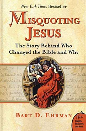 Misquoting Jesus: The Story Behind Who Changed the Bible and Why 9780060859510