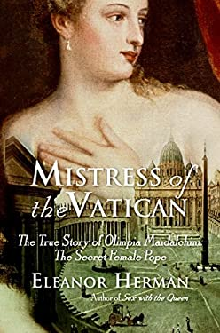 Mistress of the Vatican: The True Story of Olimpia Maidalchini: The Secret Female Pope 9780061245558