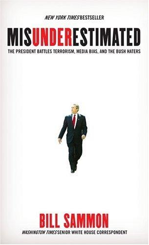 Misunderstimated: The President Battles Terrorism, John Kerry, and the Bush Haters