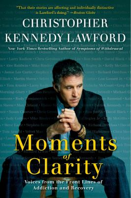 Moments of Clarity: Voices from the Front Lines of Addiction and Recovery 9780061456220