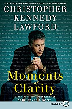 Moments of Clarity: Voices from the Front Lines of Addiction and Recovery 9780061719738