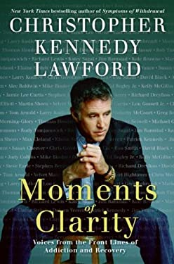 Moments of Clarity: Voices from the Front Lines of Addiction and Recovery 9780061456213