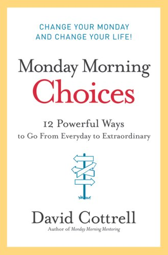 Monday Morning Choices: 12 Powerful Ways to Go from Everyday to Extraordinary 9780061451911