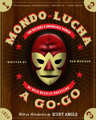Mondo Lucha a Go-Go: The Bizarre and Honorable World of Wild Mexican Wrestling 9780060855833