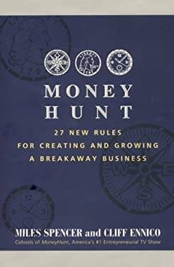 Money Hunt: 27 New Rules for Creating and Growing a Breakaway Business
