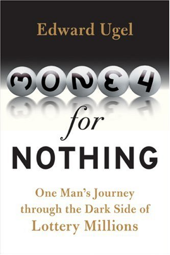 Money for Nothing: One Man's Journey Through the Dark Side of Lottery Millions 9780061284175