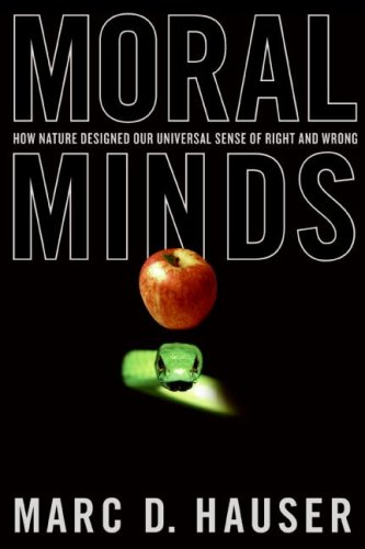 Moral Minds: How Nature Designed Our Universal Sense of Right and Wrong 9780060780708