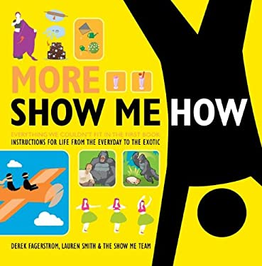 More Show Me How: Everything We Couldn't Fit in the First Book Instructions for Life from the Everyday to the Exotic 9780061998799