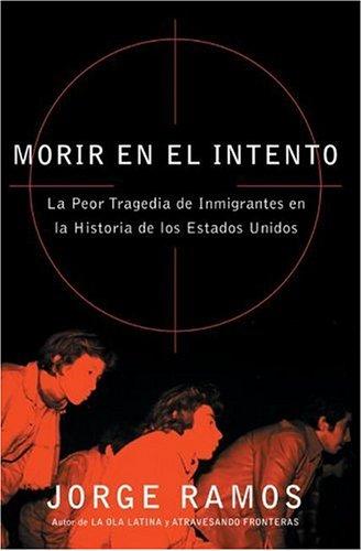 Morir En El Intento: La Peor Tragedia de Inmigrantes En La Historia de Los Estados Unidos 9780060789466