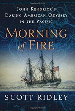 Morning of Fire: John Kendrick's Daring American Odyssey in the Pacific 9780061700125
