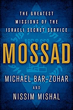Mossad: The Greatest Missions of the Israeli Secret Service 9780062123404