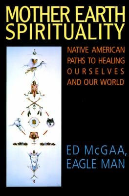 Mother Earth Spirituality: Native American Paths to Healing Ourselves and Our World 9780062505965