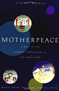 Motherpeace: A Way to the Goddess Through Myth, Art, and Tarot 9780062510853