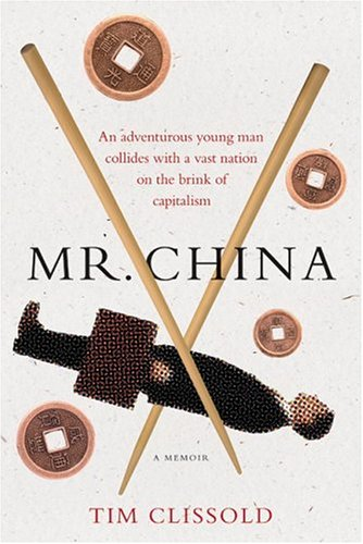 Mr. China: An Adventurous Young Man Collides with a Vast Nation on the Brink of Capitalism