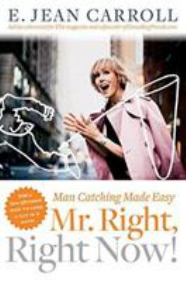 Mr. Right, Right Now!: Man Catching Made Easy